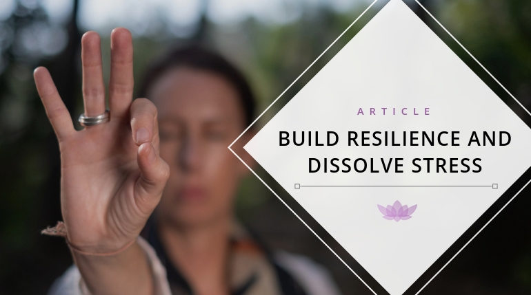 Build Resilience and Dissolve Stress
